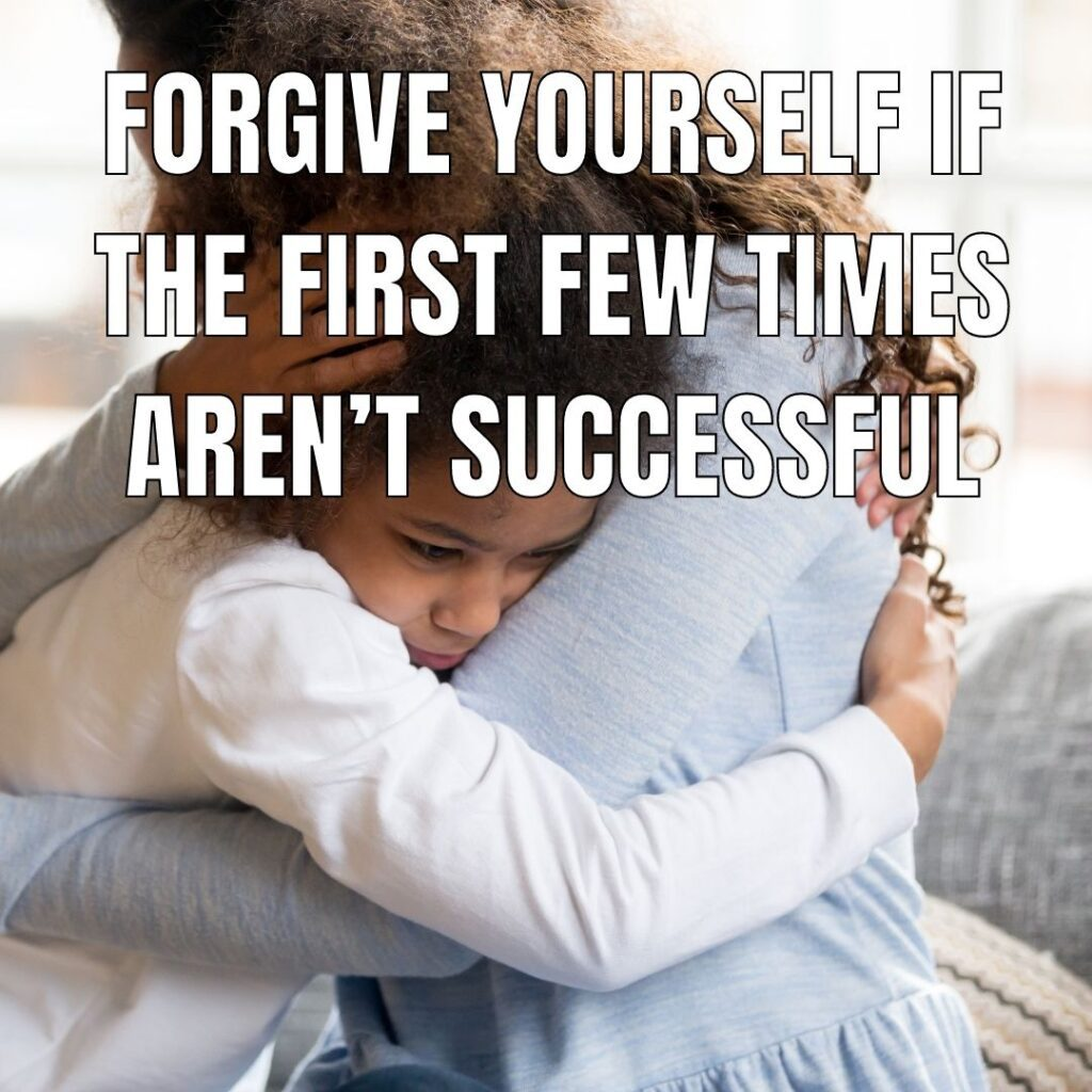 Forgive yourself if the first few times aren't successful