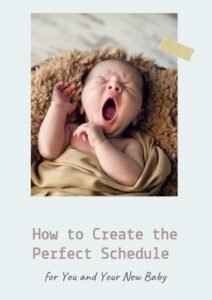 How to Create the Perfect Schedule for You and Your New Baby