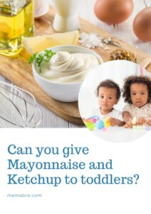 Can you give Mayonnaise and Ketchup to toddlers_