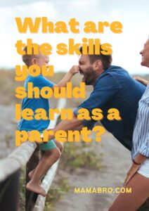 What are the skills you should learn as a parent_