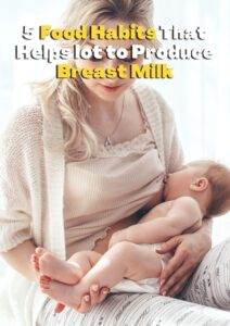 5 Food Habits That Helps lot to Produce Breast Milk
